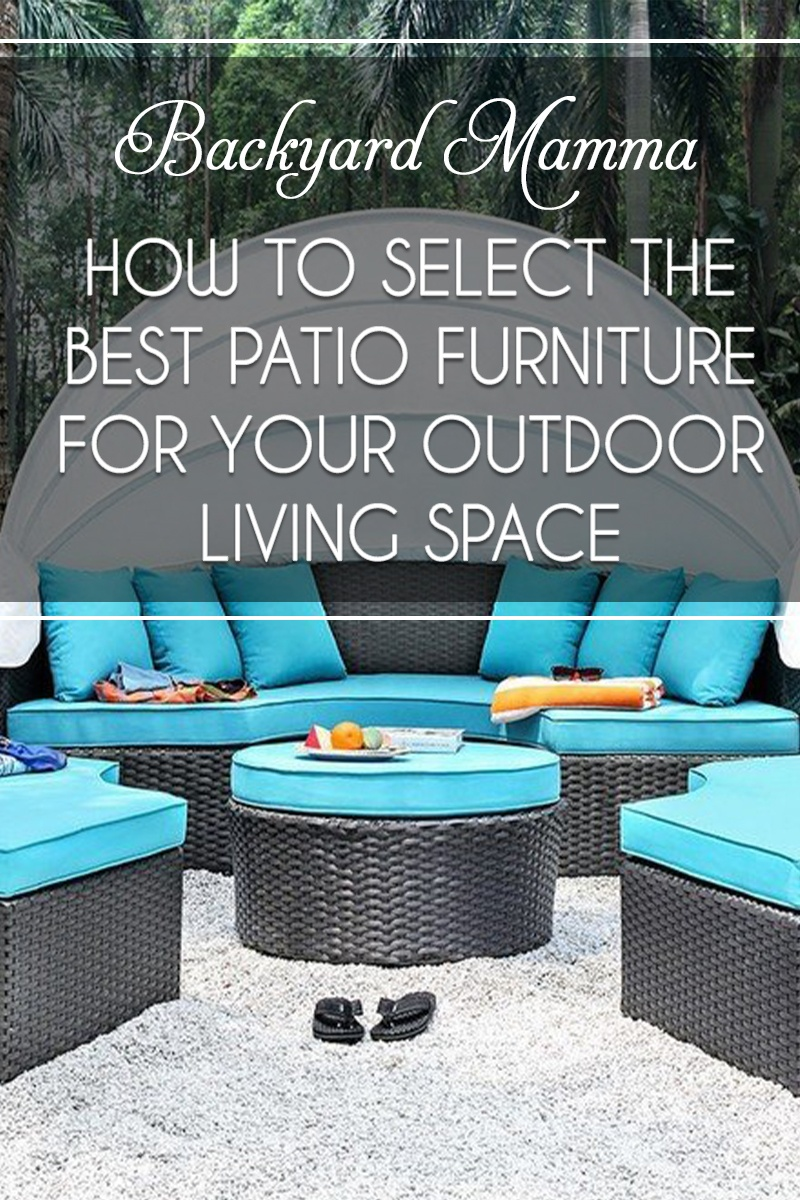 how to select the best patio furniture for your backyard outdoor living